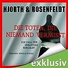 Die Toten, die niemand vermisst: Ein Fall für Sebastian Bergmann (       ungekürzt) von Michael Hjorth, Hans Rosenfeldt Gesprochen von: Douglas Welbat