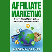 Affiliate Marketing: How to Make Money Online with Other People's Products (       UNABRIDGED) by Argena Olivis Narrated by Dave Wright