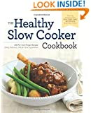 The Healthy Slow Cooker Cookbook: 150 Fix-and-Forget Recipes Using Delicious, Whole Food Ingredients