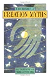 A Dictionary of Creation Myths (Oxford Paperback Reference) (0195102754) by Leeming, David Adams
