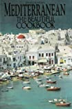 Mediterranean the Beautiful Cookbook: Authentic Recipes from the Mediterranean Lands