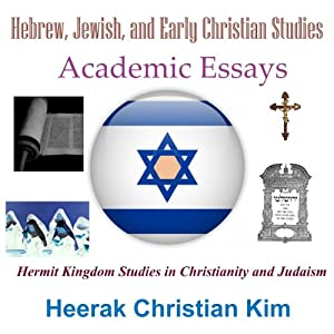 Hebrew, Jewish, and Early Christian Studies: Academic Essays (Hermit Kingdom Studies in Christianity and Judaism) | [Heerak Christian Kim]