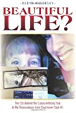 img - for Beautiful Life?: The CSI Behind the Casey Anthony Trial & My Observations from Courtroom Seat #1 book / textbook / text book