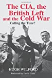 img - for The CIA, the British Left and the Cold War: Calling the Tune? (Studies in Intelligence) 1st edition by Wilford, Hugh (2003) Hardcover book / textbook / text book