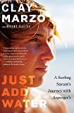 img - for Just Add Water: A Surfing Savant's Journey with Asperger's book / textbook / text book
