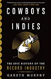 img - for Cowboys and Indies: The Epic History of the Record Industry book / textbook / text book