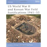 US World War II and Korean War Field Fortifications 1941-53par Gordon Rottman
