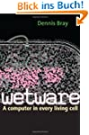 Wetware: A Computer in Every Living C...