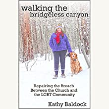 Walking the Bridgeless Canyon: Repairing the Breach Between the Church and the LGBT Community (       UNABRIDGED) by Kathy Baldock Narrated by Kathy Baldock