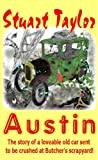 Austin: The story of a loveable old car sent to be crushed at Butcher's scrapyard (The Austin Chronicles Children's Adventure Series Book 1)