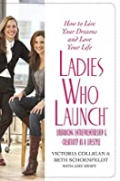 Ladies Who Launch: Embracing Entrepreneurship & Creativity as a Lifestyle