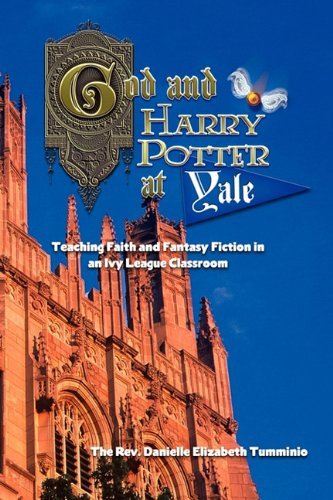 God and Harry Potter at Yale: Teaching Faith and Fantasy Fiction In An Ivy League Classroom, Danielle Elizabeth Tumminio