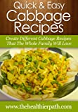 Cabbage Recipes: Create Different Cabbage Recipes That The Whole Family Will Love. (Quick and Easy Recipes)