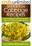 Cabbage Recipes: Create Different Cabbage Recipes That The Whole Family Will Love. (Quick & Easy Recipes) (English Edition)