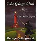 The Ginge Club and the Hidden Kingdom (Tales of Dimchurch Spire 2)by George Collingwood