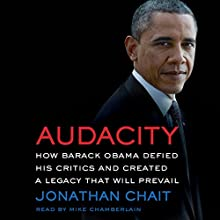 Audacity: How Barack Obama Defied His Critics and Created a Legacy That Will Prevail Audiobook by Jonathan Chait Narrated by Mike Chamberlain