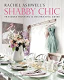 Rachel Ashwell's Shabby Chic Treasure Hunting And Decorating Guid