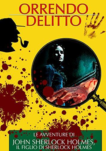 Orrendo Delitto Le Avventure di John Sherlock Holmes il Figlio di Sherlock Holmes I Classici del Giallo e del  PDF