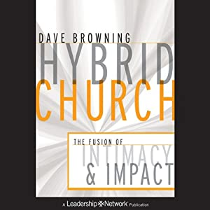 Hybrid Church: The Fusion of Intimacy and Impact | [Dave Browning]