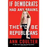 If Democrats Had Any Brains, They'd Be Republicans ~ Ann Coulter