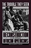 img - for The Trouble They Seen: The Story of Reconstruction in the Words of African Americans book / textbook / text book