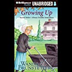 Growing Up (       UNABRIDGED) by Wanda E. Brunstetter Narrated by Ellen Grafton