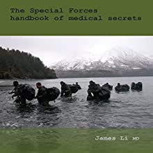 The Special Forces Handbook of Medical Secrets Audiobook by James Li Narrated by mike ortego
