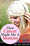 How Cancer Made Me A Mommy (English E...