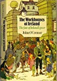 The Workhouses of Ireland: The Fate of Ireland's Poor