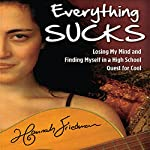 Everything Sucks: Losing My Mind and Finding Myself in a High School Quest for Cool | Hannah Friedman