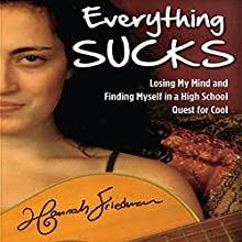 Everything Sucks: Losing My Mind and Finding Myself in a High School Quest for Cool (       UNABRIDGED) by Hannah Friedman Narrated by Hannah Friedman