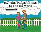 The Little People's Guide to the Big World (Parent/Child Edition) (7th Ed. )