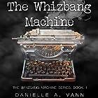 The Whizbang Machine Hörbuch von Danielle A. Vann Gesprochen von: Bailey Carr
