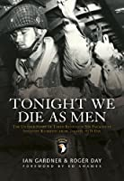 Tonight We Die as Men: The Untold Story of Third Battalion 506 Parachute Infantry Regiment from Toccoa to D-Day (General Military)