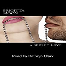 A Secret Love (       UNABRIDGED) by Brigitta Moon Narrated by Kathryn Clark