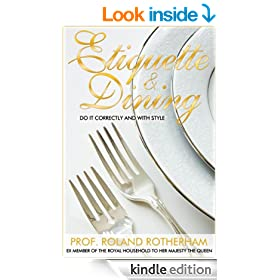 Etiquette & Dining - Do It Correctly And With Style (Greatest Guides)