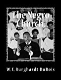 The Negro Church: Report of a Social Study Made under the Direction of Atlanta University; Together with the Proceedings of the Eighth Conference for ... May 26th, 1903 (Irish Country Books (eBooks))