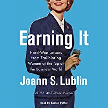 Earning It: Hard-Won Lessons from Trailblazing Women at the Top of the Business World Audiobook by Joann S. Lublin Narrated by Kirsten Potter