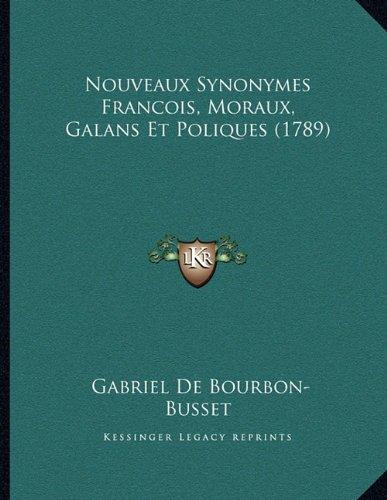 Nouveaux Synonymes Francois, Moraux, Galans Et Poliques (1789)