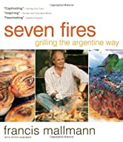 Seven Fires: Grilling the Argentine Way by Artisan