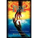Dancing With Fire: Two Women Who Fall Out of the Ordinaryby Denene Derksen
