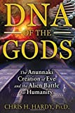 DNA of the Gods: The Anunnaki Creation of Eve and the Alien Battle for Humanity by Hardy Ph.D., Chris H. (2014) Paperback