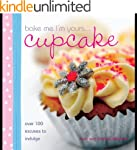 Bake Me I'm Yours Cupcake: Over 100 E...