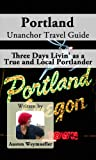 Portland Unanchor Travel Guide - Three Days Livin as a True and Local Portlander