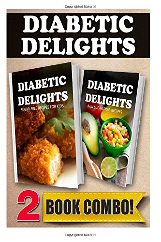 Sugar-Free Recipes For Kids And Raw Sugar-Free Recipes: 2 Book Combo (Diabetic Delights) front-1031514