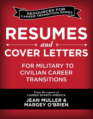 Resumes and Cover Letters for Military to Civilian Career Transitions (Resources for Career Transition)
