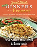 Susie Martinez Don't Panic--More Dinner's in the Freezer: A Second Helping Of Tasty Meals You Can Make Ahead: 2