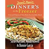 Don't Panic: More Dinner's in the Freezer - A Second Helping of Tasty Meals You Can Make Ahead ~ Susie Martinez