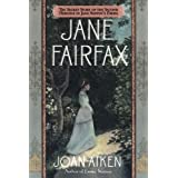 Jane Fairfax: The Secret Story of the Second Heroine in Jane Austen's Emmaby Joan Aiken