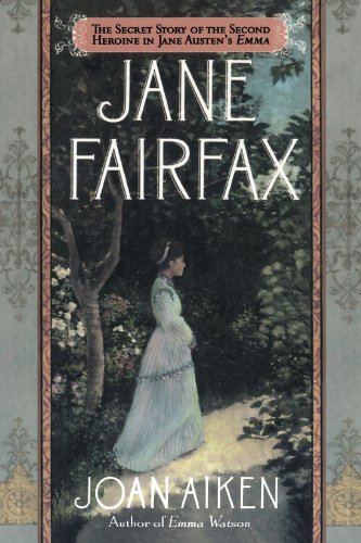 Jane Fairfax: The Secret Story of the Second Heroine in Jane Austen's Emma, Aiken, Joan